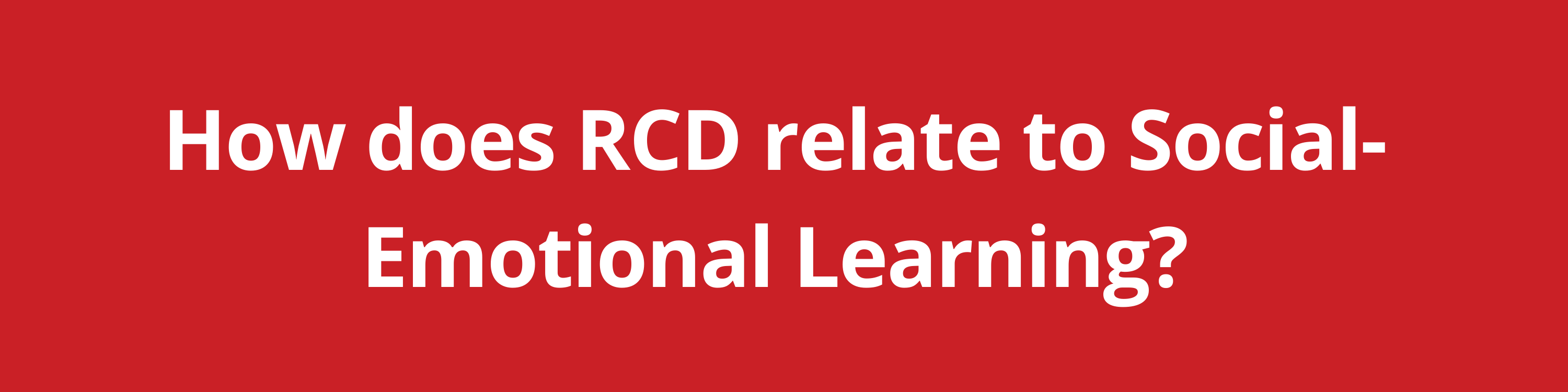 How does RCD relate to Social-Emotional Learning?