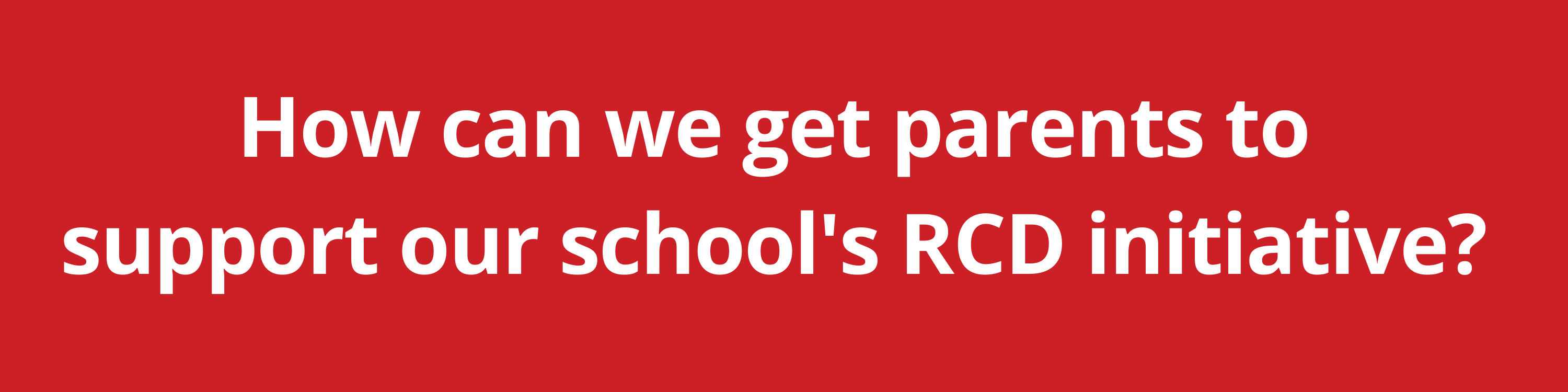 How can we get parents to support our school's RCD initiative?