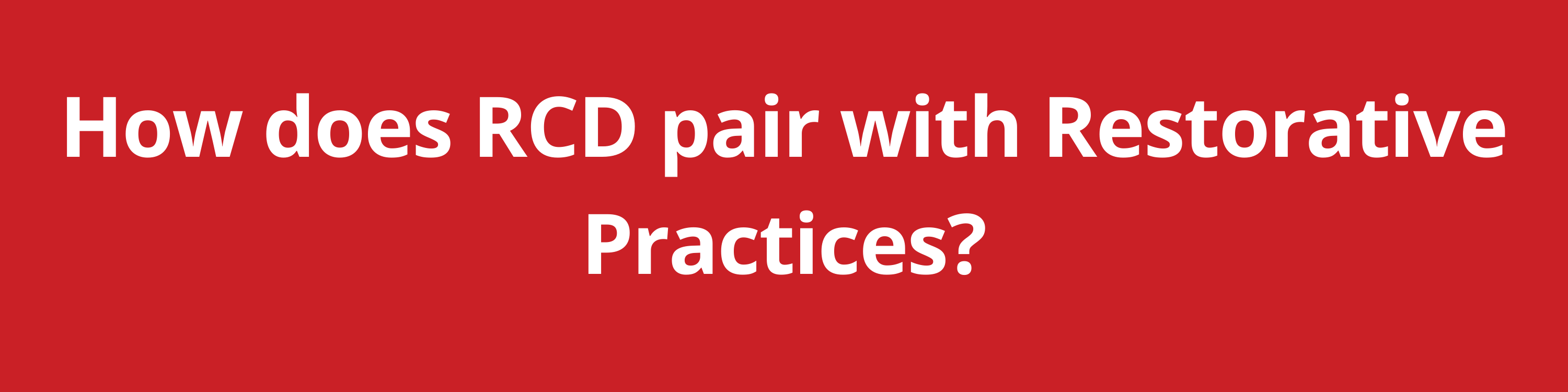 How does RCD pair with Restorative Practices?